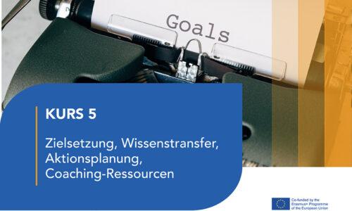 Kurs 5 – Zielsetzung, Wissenstransfer, Aktionsplanung, Coaching-Ressourcen