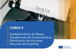 Curso 5 – Establecimiento de Metas, Transferencia de Conocimientos, Planificación de Acciones, Recursos de Coaching